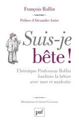 couverture de l'album Suis-je bête !  - L'héroïque Professeur Rollin foudroie la bêtise avec ruse et modestie