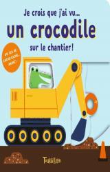 Je crois que j'ai vu... un crocodile sur un chantier !