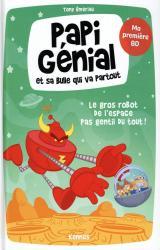 Papi Génial et sa bulle qui va partout - T.1 Le gros robot de l'espace pas gentil du tout !