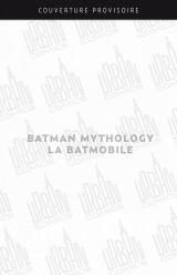 couverture de l'album Batman Mythology : La Batmobile