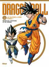 Dragon Ball - Le super livre 1 Dragon Ball - Le super livre - Tome 01 - L'histoire et l'univers
