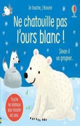 Ne chatouille pas l'ours blanc - Je touche, j'écoute